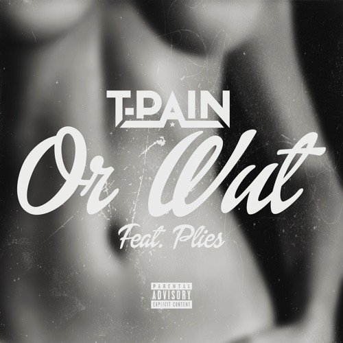 T-Pain Feat. Plies - Or Wut
