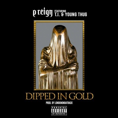 P Reign feat. Young Thug & T.I. - Dipped In Gold