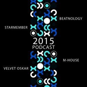 STARMEMBER, BEATNOLOGY, VELVET OSKAR, M-HOUSE – 2015 PODCAST