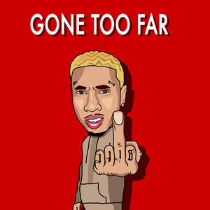 Tyga - ''Gone too far''