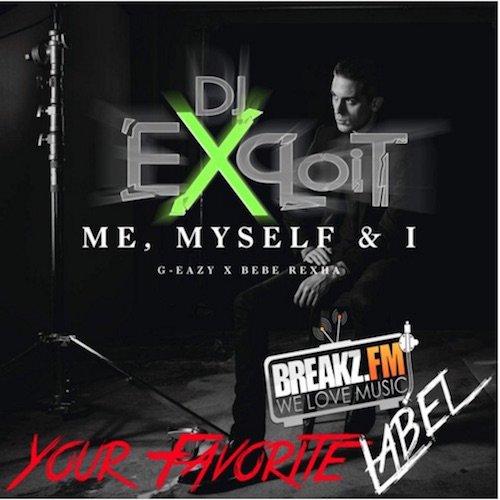 """DJ Exploit - G Eazy Ft. Bebe Rhexa """"Me Myself & I"""" (Exploit Progstyle Remix)"""
