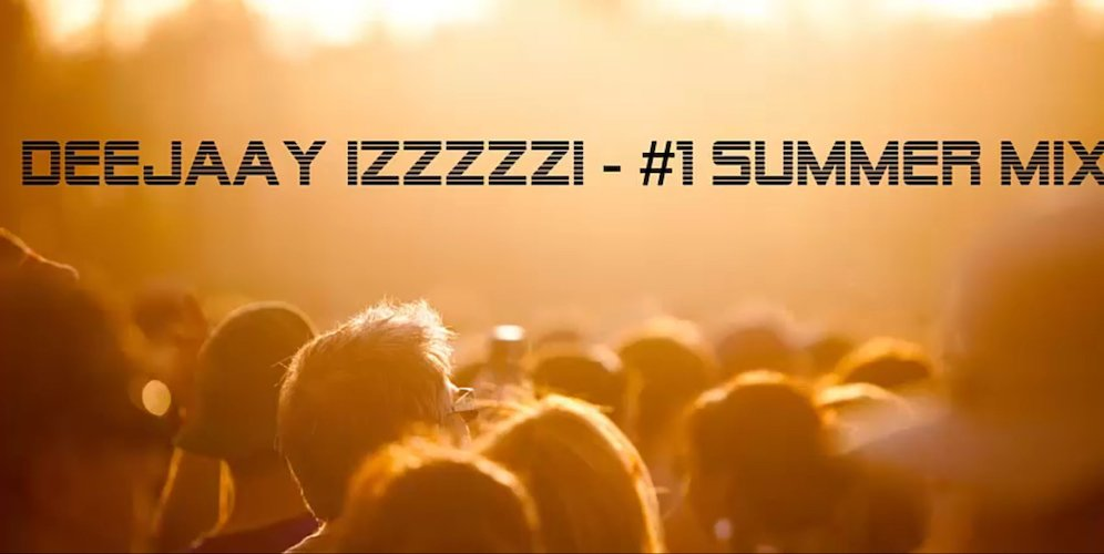 DeeJaaY IzzZzzI – #1 Summer MiX