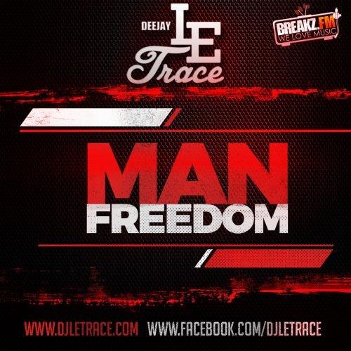 DJ Le Trace – Man Freedom