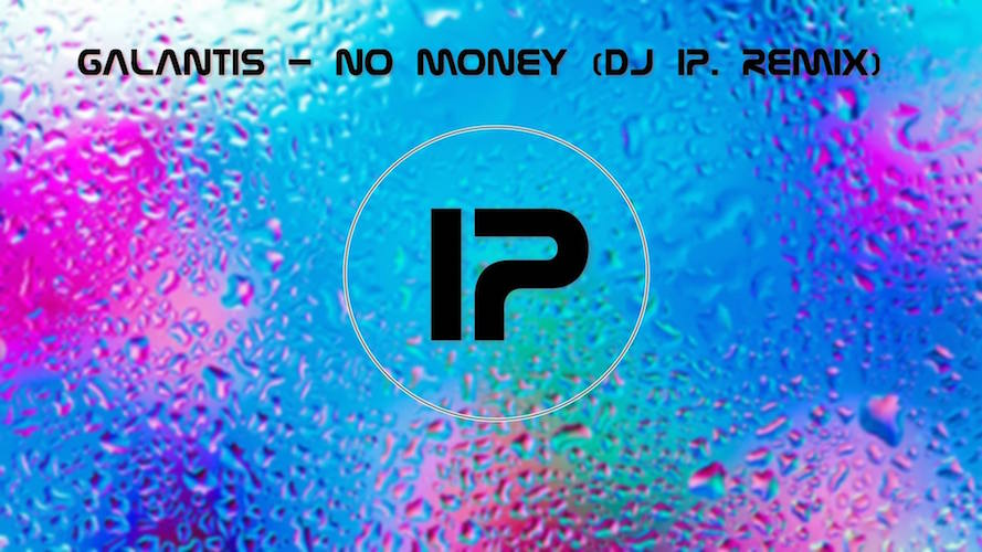 Galantis - No Money (DJ IP. Remix)