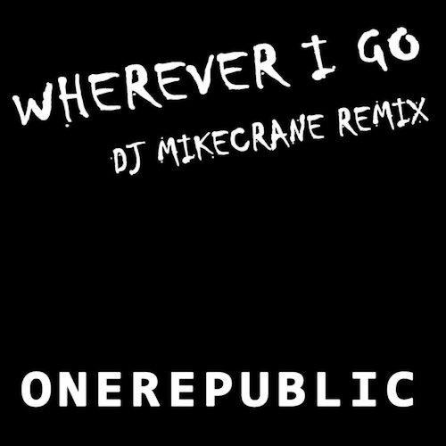 One Republic – Wherever I Go (DJ MikeCrane Remix)