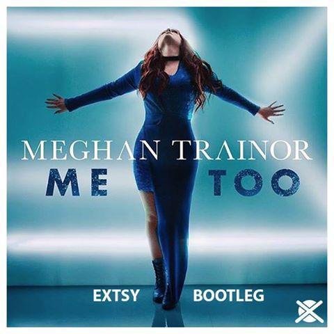 EXTSY - Meghan Trainor – Me Too (EXTSY Bootleg)