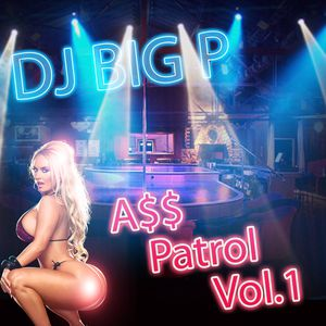 Dj Big P – A$$ PATROL VOL.1