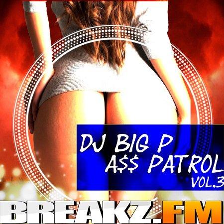 Dj Big P – A$$ PATROL VOL.3 BREAKZ.FM EXCLUSIV EDITION