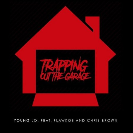 YOUNG LO FEAT. CHRIS BROWN & FLAWKOE – 'TRAPPING OUT THE GARAGE'