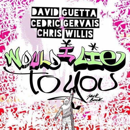David Guetta & Cedric Gervais & Chris Willis – Would I Lie To you (DJ Mike Crane Moombahton Bootleg