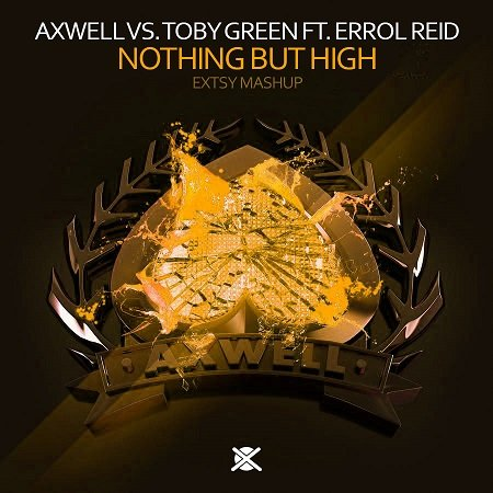 Axwell ft. Errol Reid vs. Toby Green – Nothing But High (EXTSY Mashup)