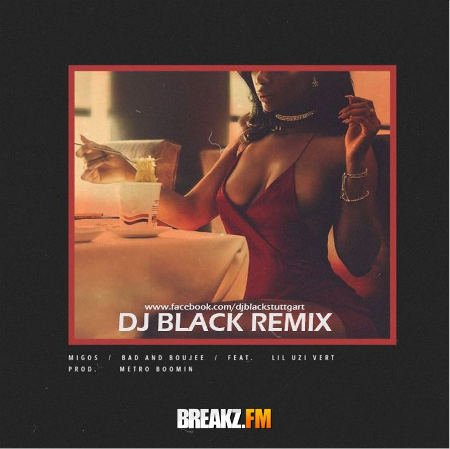 DJ Black - Migos ft. Lil Uzi Vert – Bad and Boujee (DJ Black Remix)
