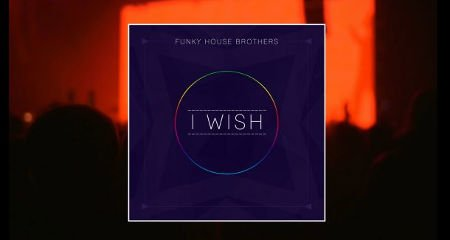 Funky House Brothers – I Wish