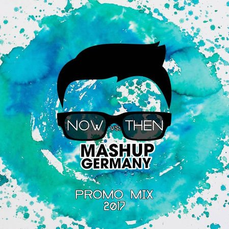 MASHUP-GERMANY - PROMO MIX 2017 (NOW vs. THEN)