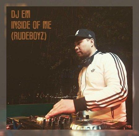 DJ Em – Inside Of Me (Rudeboyz)
